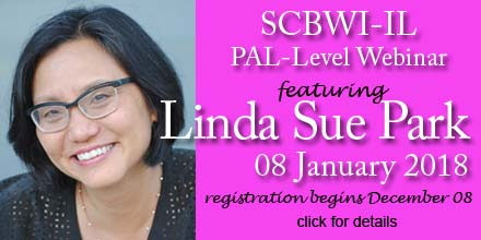 Join SCBWW-IL for a PAL-level webinar featuring Linda Sue Park on 08 January 2018.  Registration begine here on December 08.