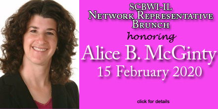 Your SCBWI-Illinois Network Representatives invite our membership to join them in celebrating our newest Illinois Regional Advisor Emerita, Alice B. McGinty, for her many years of service to SCBWI-Illinois. MENU INCLUDES ORANGE JUICE ∙ FRESHLY BREWED COFFEE ∙ DECAF COFFEE ∙ HOT TEA COFFEE CAKE ∙ ASSORTED DANISHES ∙ TOASTED BAGELS SLICED SEASONAL FRUIT ∙ FRUIT JAMS ∙ WHIPPED BUTTER ∙ CREAM CHEESE Sorry, no allowances can be made for special diets nor allergies. SCBWI Members: $15 USD Registration begins on 20 January at 12PM CST: https://illinois.scbwi.org/events/scbwi-il-network-representative-brunch-honoring-alice-mcginty-rae/