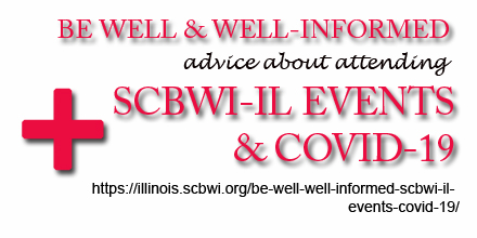 Your health and that of our SCBWI-IL  community is important to us!  As we are sure most of you have heard by now, the Novel CoronaVirus has recently emerged in small but growing numbers in the U.S.  While only a handful of cases have been reported in Illinois at this time, we know that could change any day.  Therefore, we are taking great care in prevention! Please review the following precautions for in-person Networks and other events—with your help we'll keep our SCBWI-IL and wider community healthy: https://illinois.scbwi.org/be-well-well-informed-scbwi-il-events-covid-19/