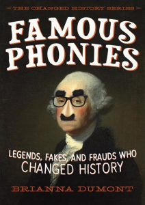Famous Phonies Legends, Fakes, and Frauds Who Changed History
