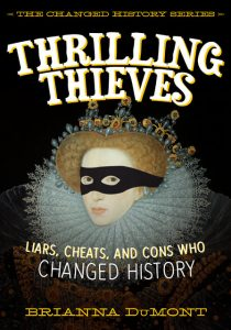 Thrilling Thieves Liars, Cheats, and Cons who Changed History