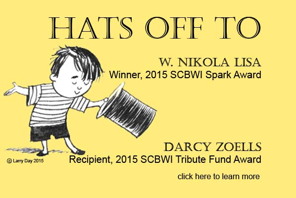 Congratulations to W.Nikola Lisa, Winner of the 2015 SCBWI Spark Award and Darcy Doells, Recipient of the 2015 Tribute Fund Award.