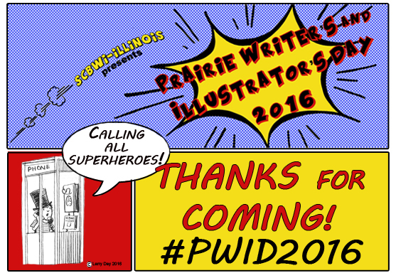 Thanks for comingto SCBWI-Illinois' 2016 Prairie Writer's and Illustrator's Day. See #PWID 2016 for comments.