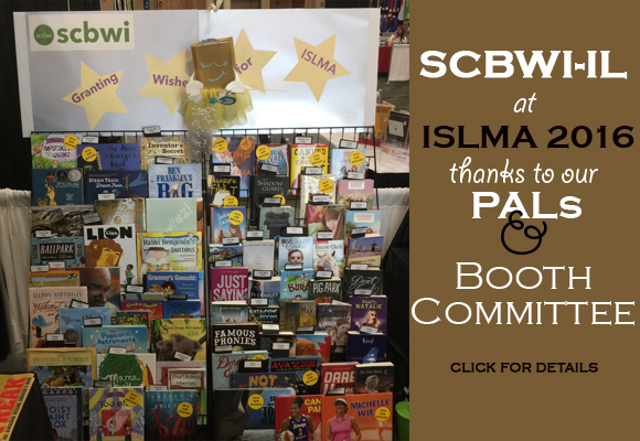 Thanks to the SCBWI-IL Booth Committee, especially Dawn Pennacchia and Rich Green, who volunteered their time and amazing creativity to support of our Illinois PAL members November 4-5. SCBWI-ILgave away information (and sparkling star-shaped lollipops!) about our PAL members' school visits to about 250 very interested school librarians! Thanks to all our PAL Members for their books and giveaways! PAL members signed their books, and facilitated a lot of key connections. Thank you all for your hard work and generosity!